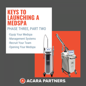 Phase three, part two of keys to launching a medspa